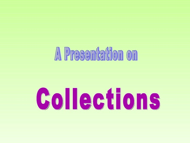 A Presentation on Collections