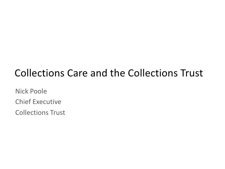 Collections Care and the Collections Trust Nick Poole Chief Executive Collections Trust