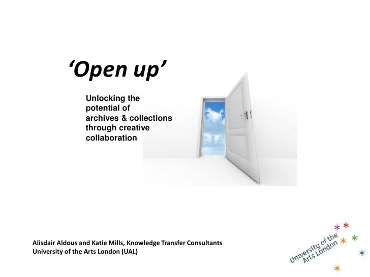 'Open up'                  Unlocking the                  potential of                  archives & collections            ...