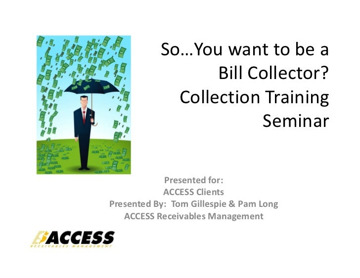 So…Youwanttobea                  BillCollector?             CollectionTraining                        Seminar     ...