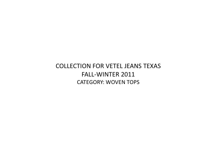 COLLECTION FOR VETEL JEANS TEXAS<br />FALL-WINTER 2011<br />CATEGORY: WOVEN TOPS<br />