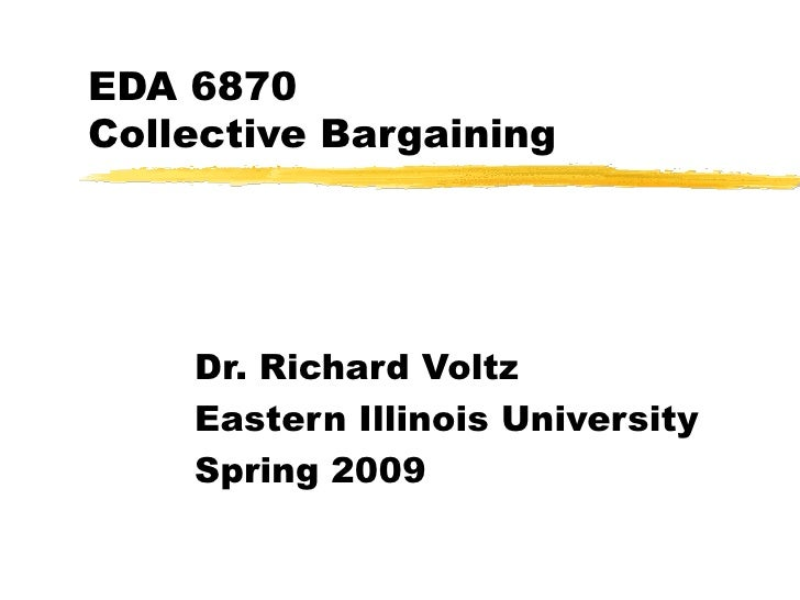EDA 6870 Collective Bargaining Dr. Richard Voltz Eastern Illinois University Spring 2009
