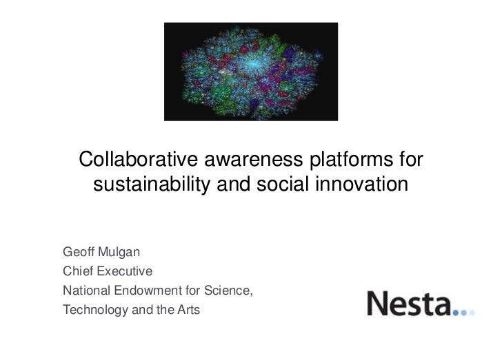 Collaborative awareness platforms for   sustainability and social innovationGeoff MulganChief ExecutiveNational Endowment ...