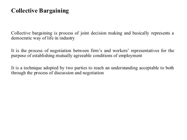 Collective BargainingCollective bargaining is process of joint decision making and basically represents ademocratic way of...