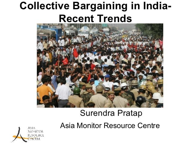 Collective Bargaining in India-        Recent Trends             Surendra Pratap        Asia Monitor Resource Centre