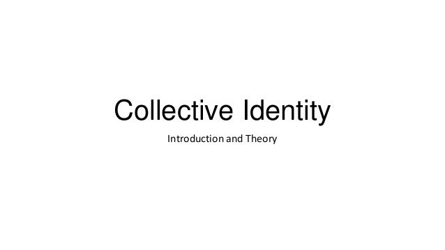 Collective Identity Introduction and Theory