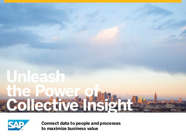 Unleash the Power of Collective Insight Connect data to people and processes to maximize business value