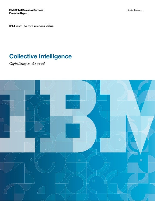 IBM Global Business Services Executive Report IBM Institute for Business Value Social Business Collective Intelligence Cap...