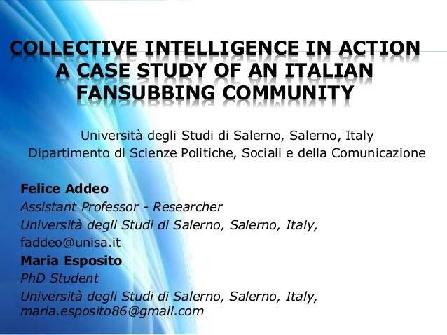COLLECTIVE INTELLIGENCE IN ACTIONA CASE STUDY OF AN ITALIANFANSUBBING COMMUNITYUniversità degli Studi di Salerno, Salerno,...