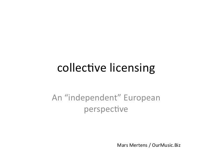 """collec%ve licensing An """"independent"""" European            perspec%ve                     Mars Mertens / O..."""