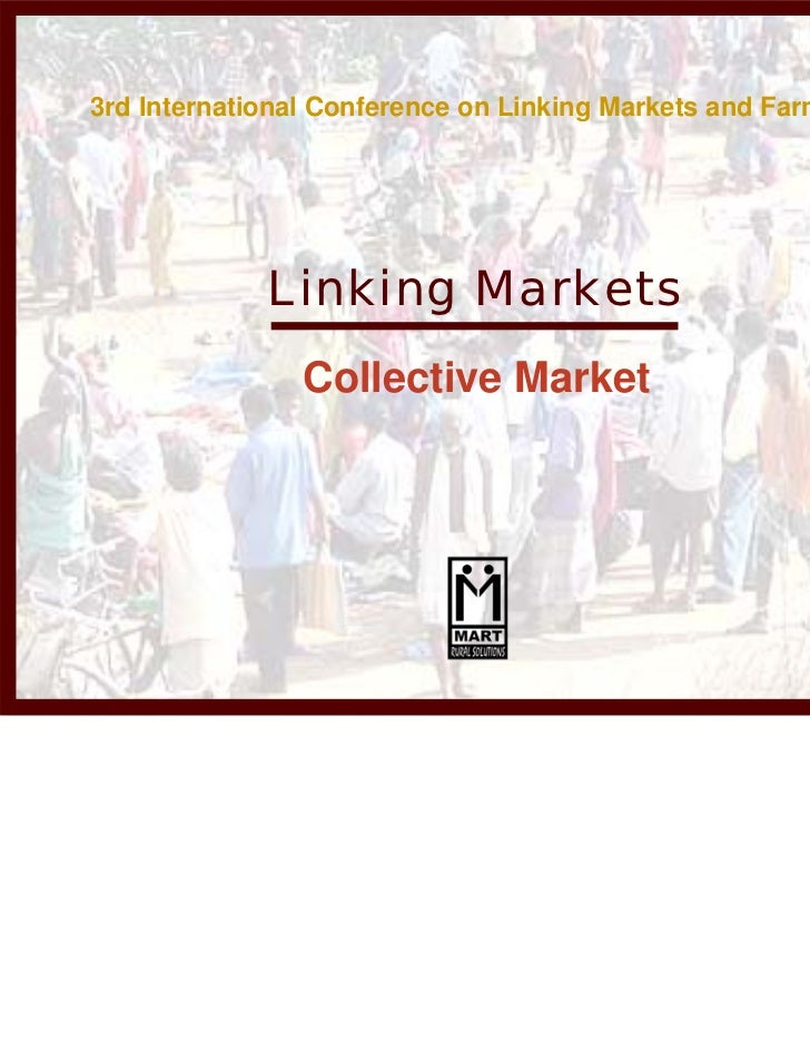 3rd International Conference on Linking Markets and Farmers             Linking Markets                Collective Market