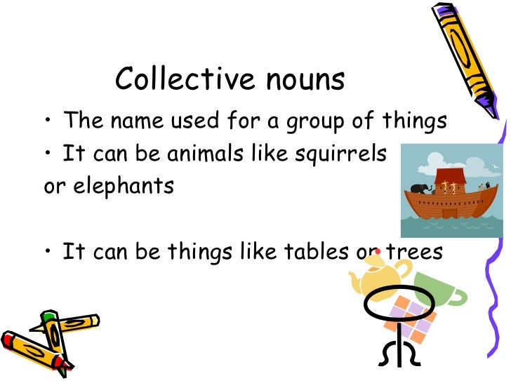 Collective nouns <ul><li>The name used for a group of things </li></ul><ul><li>It can be animals like squirrels  </li></ul...