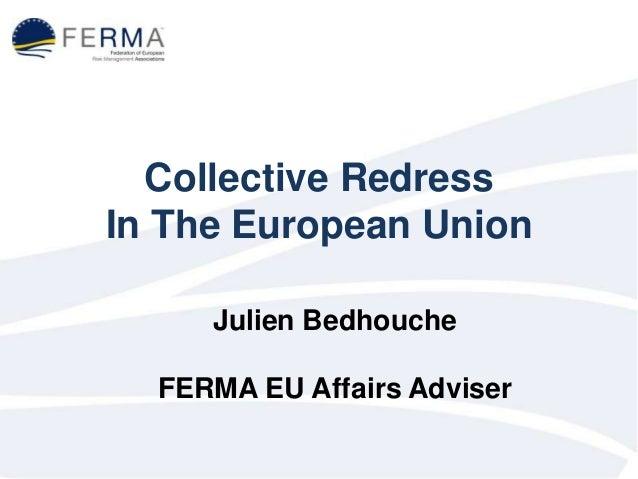 Collective Redress In The European Union Julien Bedhouche FERMA EU Affairs Adviser