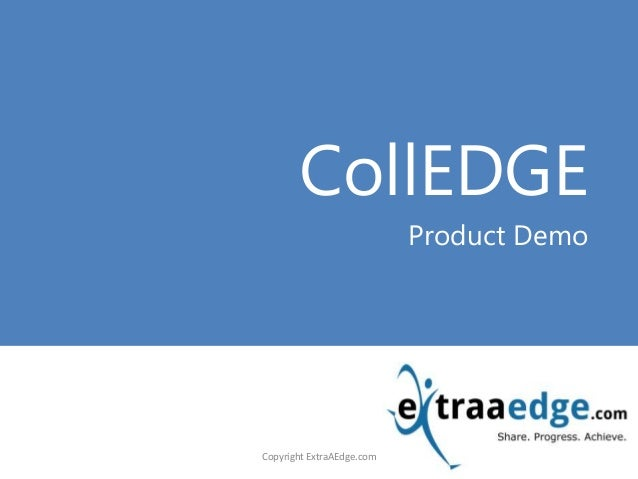 <Title Goes here> CollEDGE Product Demo Copyright ExtraAEdge.com