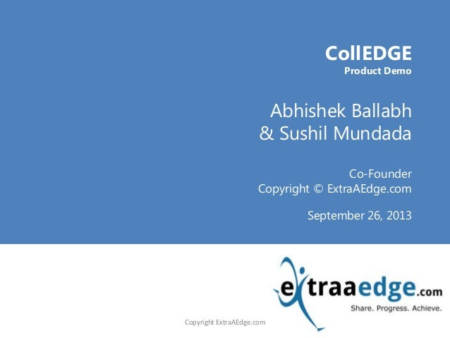 <Title Goes here>CollEDGE Product Demo Abhishek Ballabh & Sushil Mundada Co-Founder Copyright © ExtraAEdge.com September 2...