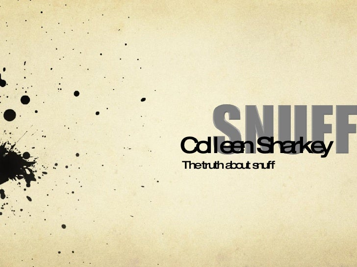 Colleen Sharkey The truth about snuff