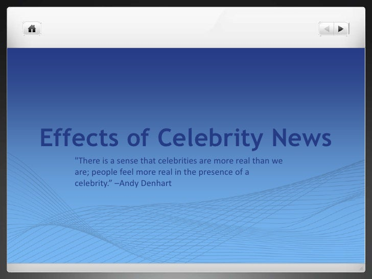 """Effects of Celebrity News<br />""""There is a sense that celebrities are more real than we are; people feel more real in the ..."""