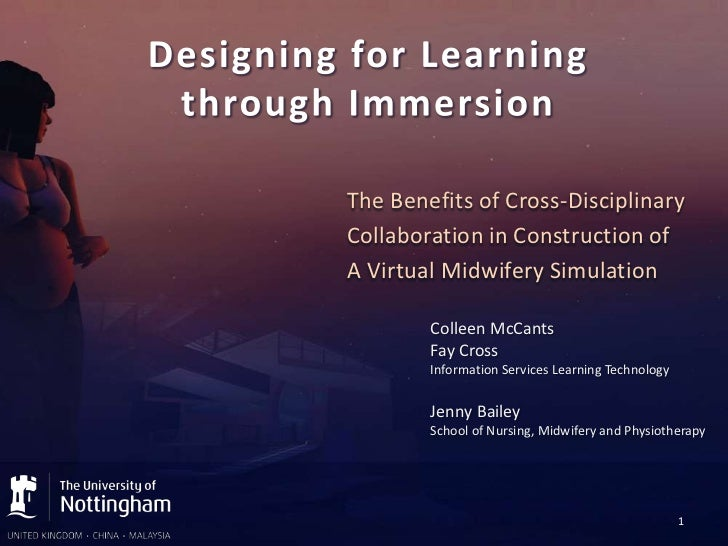 The Benefits of Cross-DisciplinaryCollaboration in Construction ofA Virtual Midwifery Simulation        Colleen McCants   ...