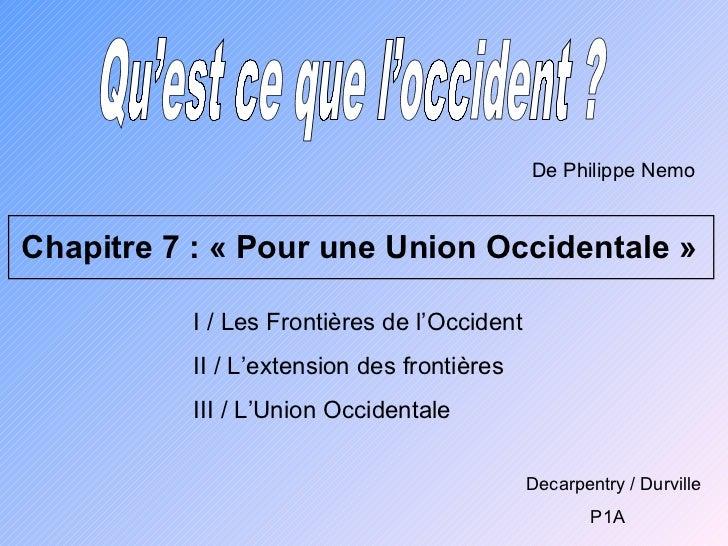 Qu'est ce que l'occident ? Chapitre 7 : « Pour une Union Occidentale » De Philippe Nemo Decarpentry / Durville P1A I / Les...