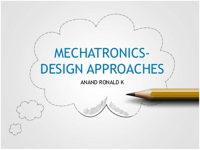MECHATRONICS- DESIGN APPROACHES ANAND RONALD K