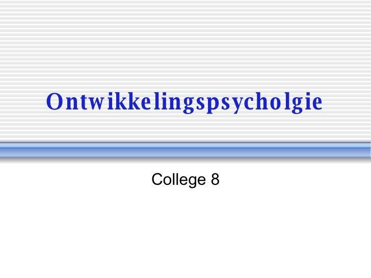 Ontwikkelingspsycholgie College 8