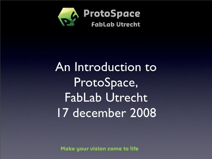 An Introduction to    ProtoSpace,  FabLab Utrecht 17 december 2008