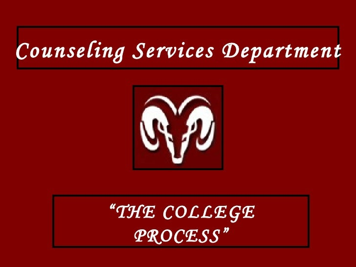 """Counseling Services Department """" THE COLLEGE PROCESS"""""""