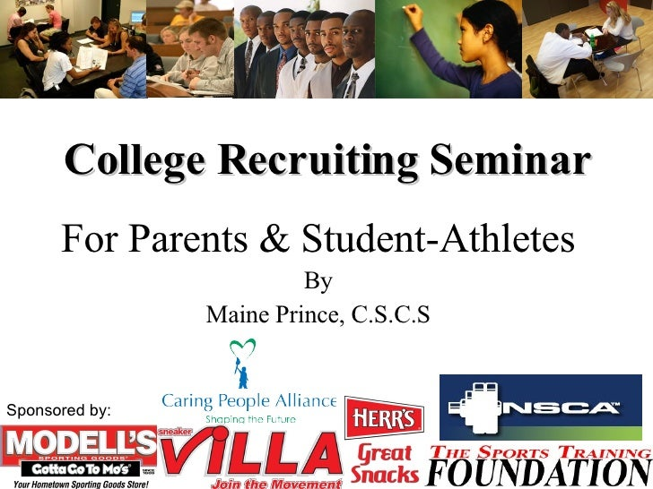 College Recruiting Seminar For Parents & Student-Athletes By Maine Prince, C.S.C.S Sponsored by: