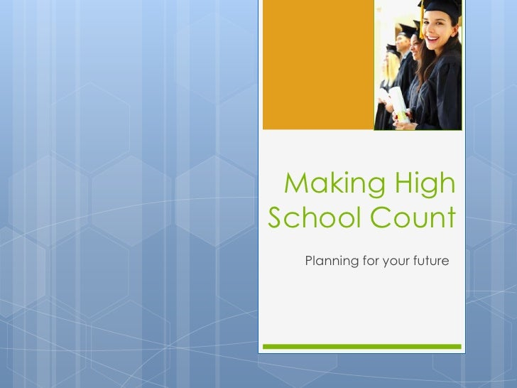 Making HighSchool Count  Planning for your future