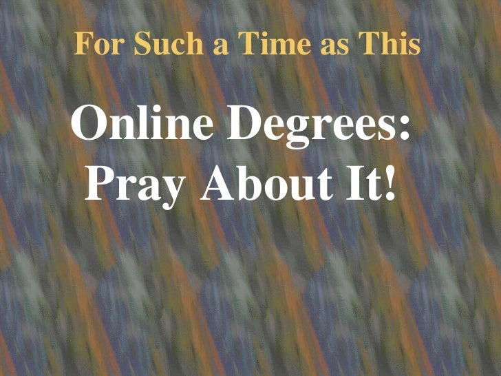 For Such a Time as This<br />Online Degrees: Pray About It!<br />