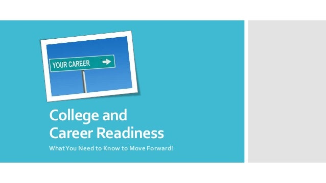 College and Career Readiness What You Need to Know to Move Forward!