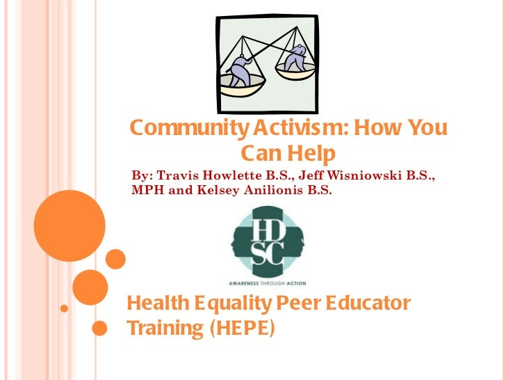 Community Activism: How You Can Help By: Travis Howlette B.S., Jeff Wisniowski B.S., MPH and Kelsey Anilionis B.S. Health ...