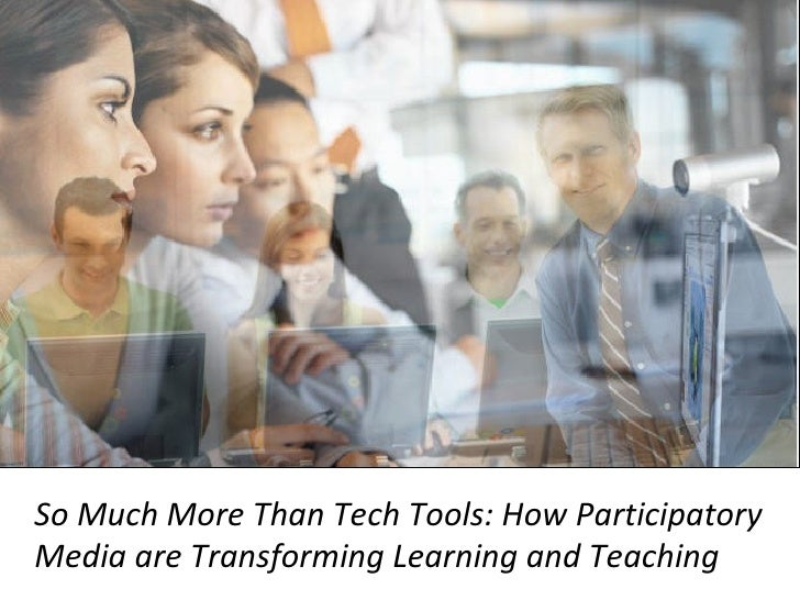 So Much More Than Tech Tools: How Participatory Media are Transforming Learning and Teaching