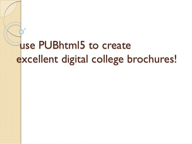 use PUBhtml5 to create excellent digital college brochures!