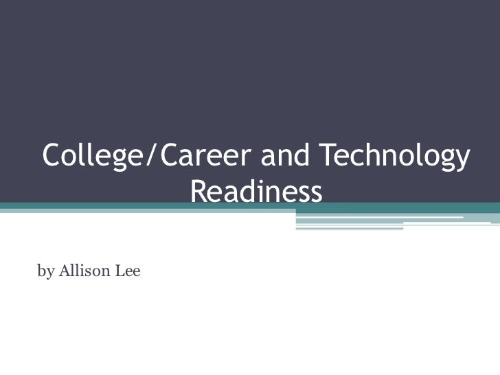College/Career and Technology          Readinessby Allison Lee