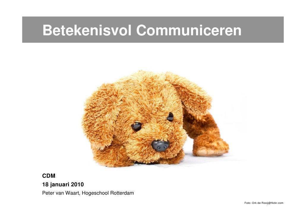 Betekenisvol Communiceren     CDM 18 januari 2010 Peter van Waart, Hogeschool Rotterdam                                   ...