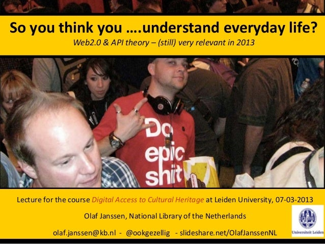 So you think you ….understand everyday life?                  Web2.0 & API theory – (still) very relevant in 2013 Lecture ...
