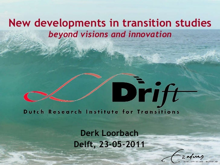 New developments in transition studies beyond visions and innovation Derk Loorbach Delft, 23-05-2011