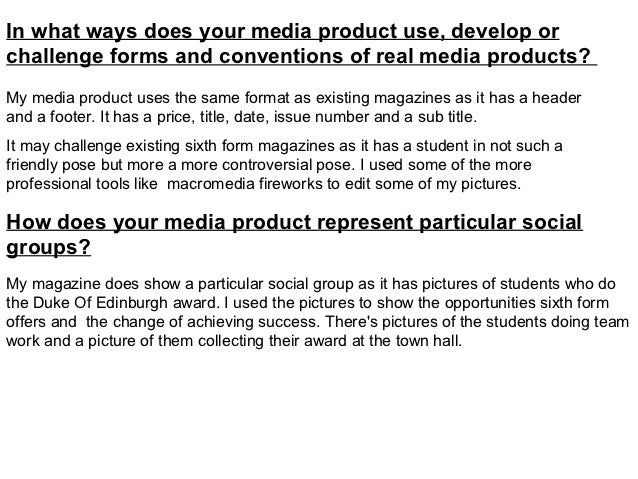 In what ways does your media product use, develop orchallenge forms and conventions of real media products?My media produc...