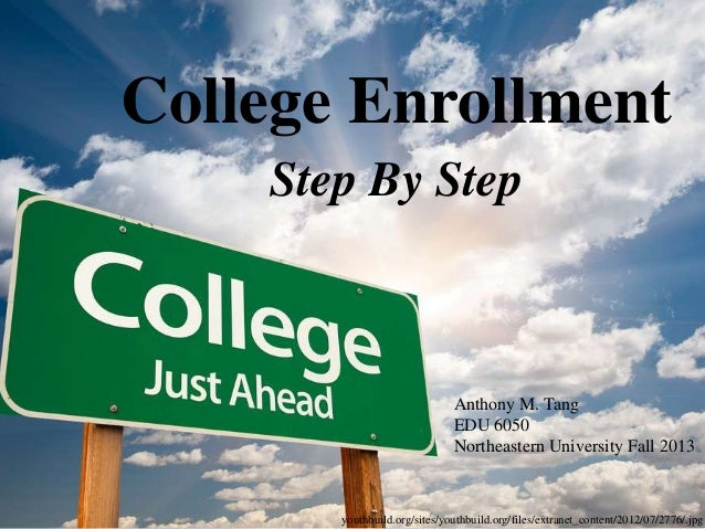 College Enrollment Step By Step  Anthony M. Tang EDU 6050 Northeastern University Fall 2013  youthbuild.org/sites/youthbui...