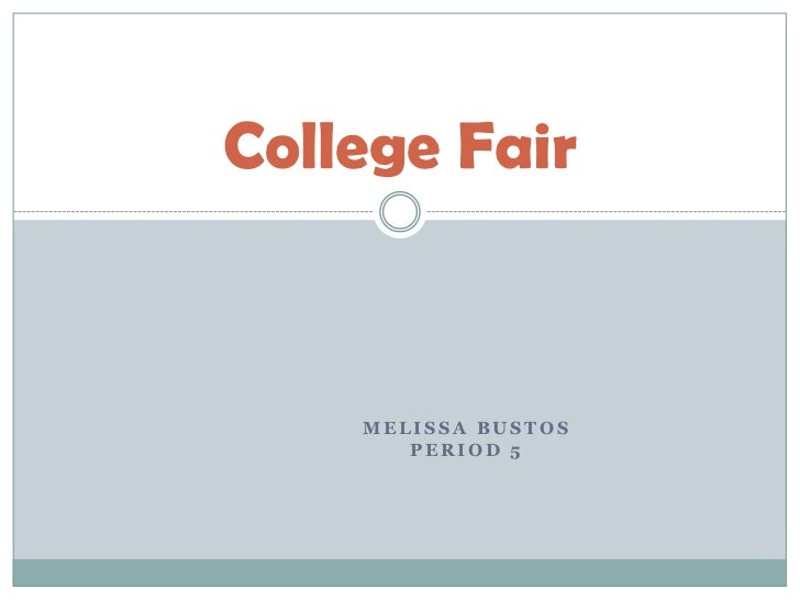 College Fair    MELISSA BUSTOS       PERIOD 5