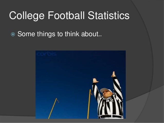 College Football Statistics  Some things to think about..
