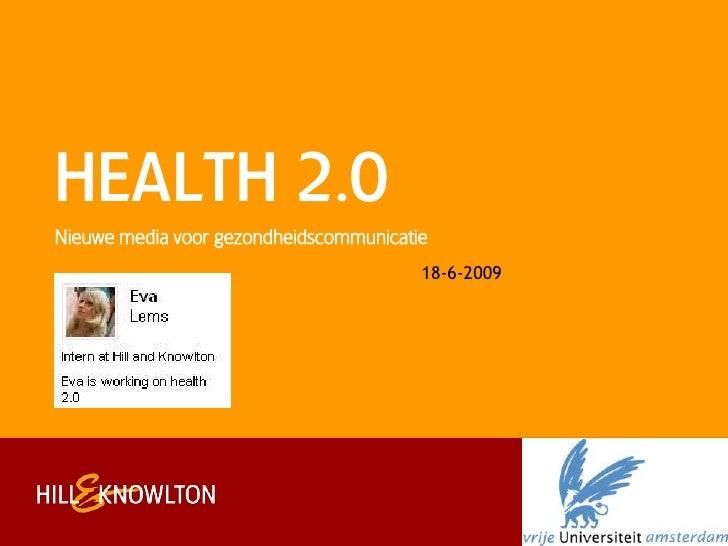 HEALTH 2.0 Nieuwe media voor gezondheidscommunicatie                                         18-6-2009