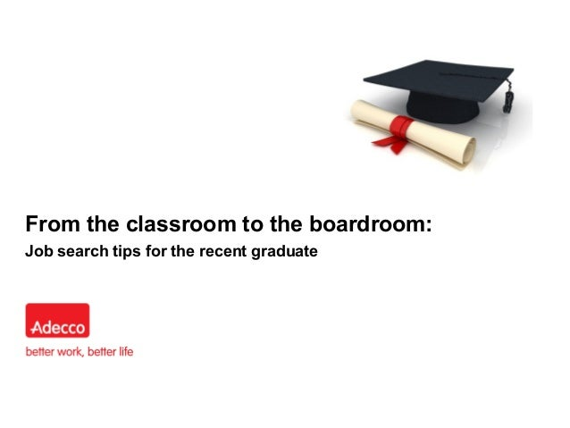 From the classroom to the boardroom:Job search tips for the recent graduate