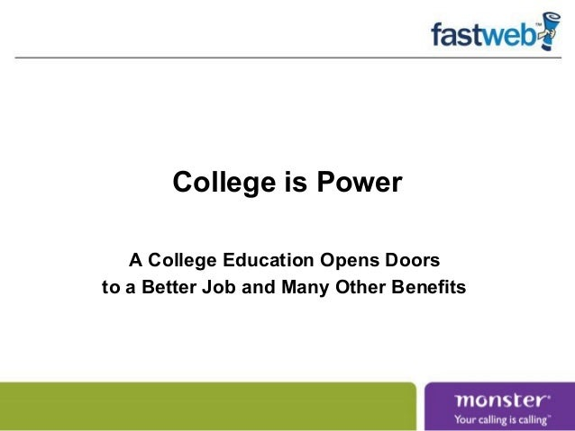 College is Power   A College Education Opens Doorsto a Better Job and Many Other Benefits