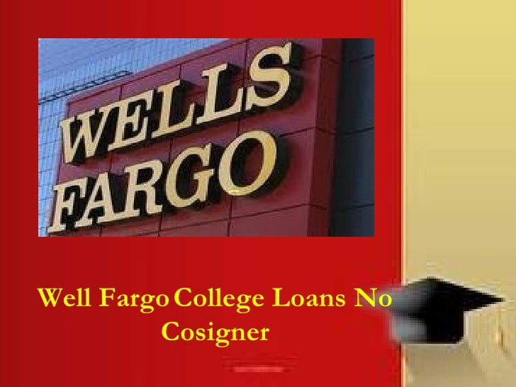 Well Fargo   College Loans No Cosigner
