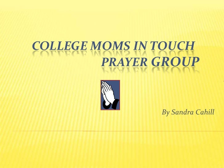 College Moms inTouch                           Prayer Group<br />By Sandra Cahill<br />