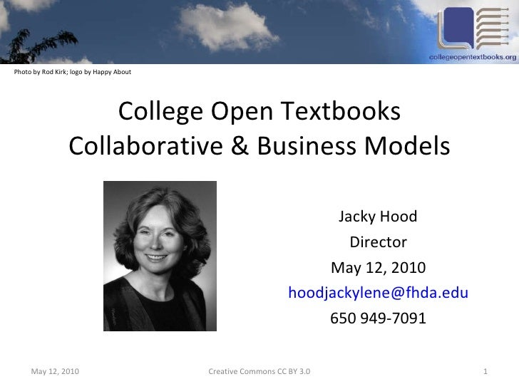 College Open Textbooks Collaborative & Business Models Jacky Hood Director May 12, 2010 [email_address] 650 949-7091 May 1...