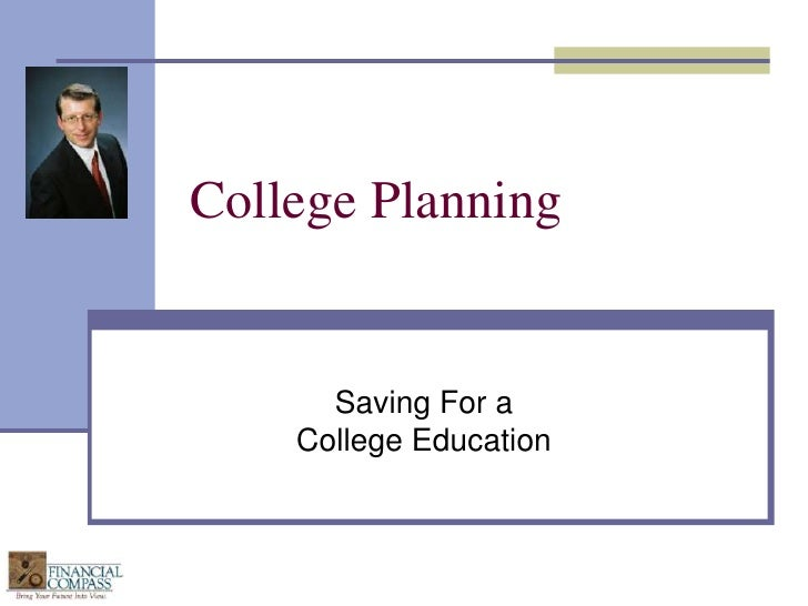 College Planning<br />Saving For a College Education <br />