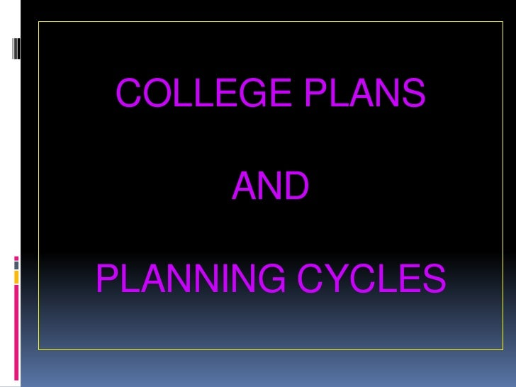COLLEGE PLANS AND PLANNING CYCLES<br />